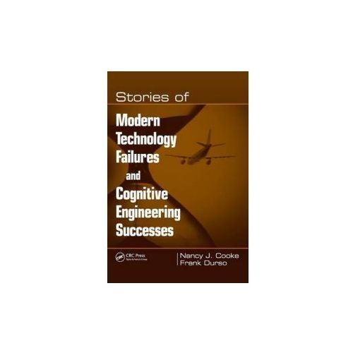 Stories of Modern Technology Failures and Cognitive Engineering Successes (9780805856712)