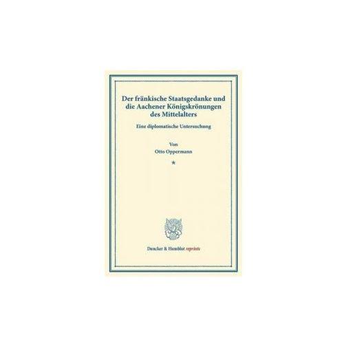 Der fränkische Staatsgedanke und die Aachener Königskrönungen des Mittelalters. (9783428167319)