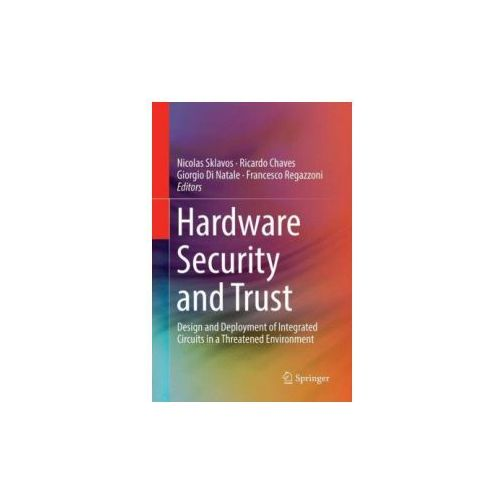 HARDWARE SECURITY AND TRUST: DESIGN AND (9783319830377)