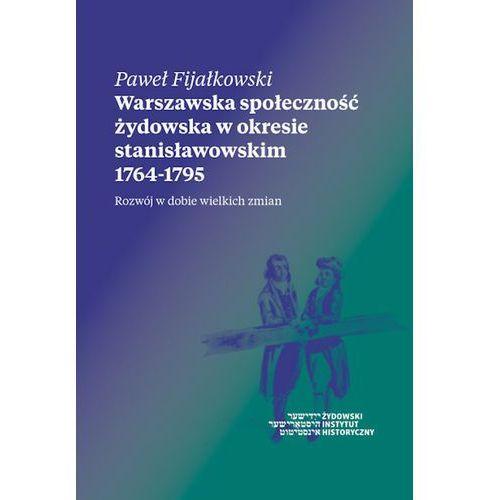 Warszawska społeczność żydowska w okresie stanisławowskim 1764-1795 (530 str.)