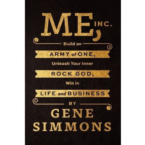 Me, Inc.: Build an Army of One, Unleash Your Inner Rock God, Win in Life and Business (9780062322616)