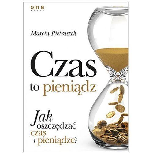 Czas to pieniądz. Jak oszczędzać czas i pieniądze? Marcin Pietraszek