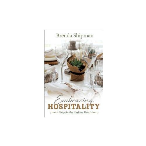 Embracing Hospitality: Help for the Hesitant Host (9781543949803)
