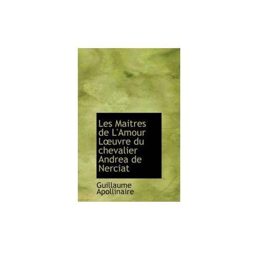 Les Maitres de L'Amour L Uvre Du Chevalier Andrea de Nerciat (9781117993720)