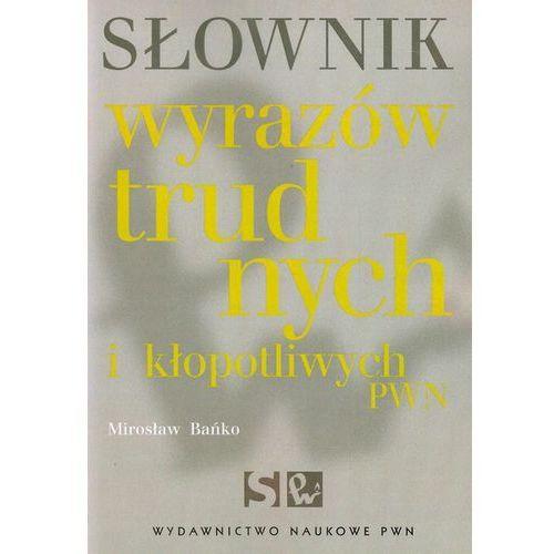 Słownik wyrazów trudnych i kłopotliwych PWN, Bańko Mirosław