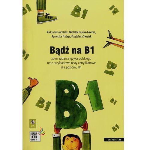 Bądź na B1. Zbiór zadań z j. polskiego + 2CD w.II, Universitas
