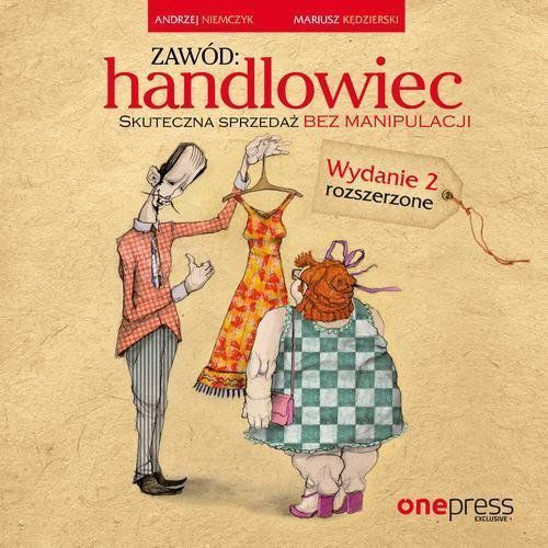 Zawód: handlowiec. Skuteczna sprzedaż bez manipulacji. Wydanie 2 rozszerzone - Andrzej Niemczyk, Mariusz Kędzierski (MP3) (9788328344389)