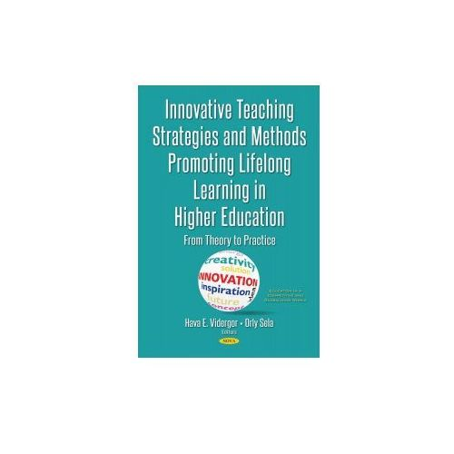 Innovative Teaching Strategies & Methods Promoting Lifelong Learning in Higher Education (9781536120837)