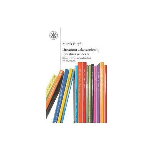 Literatura zakorzenienia, literatura ucieczki.. Darmowy odbiór w niemal 100 księgarniach!