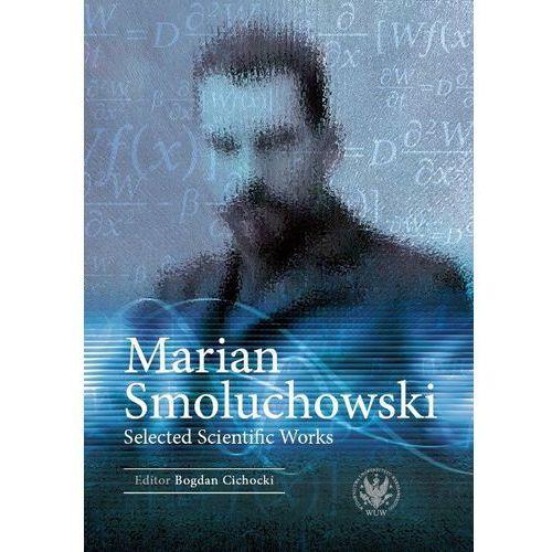 Marian Smoluchowski Selected Scientific Works - Cichocki Bogdan DARMOWA DOSTAWA KIOSK RUCHU, praca zbiorowa
