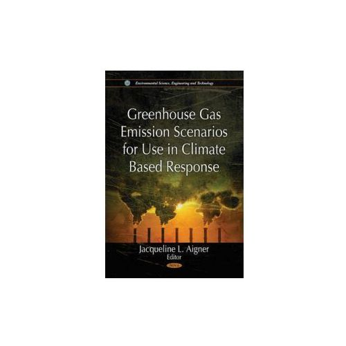 Greenhouse Gas Emission Scenarios for Use in Climate Based Response (9781612096100)