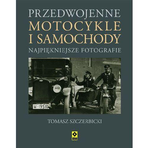 Przedwojenne motocykle i samochody osobowe. Najpiękniejsze fotografie, Tomasz Szczerbicki
