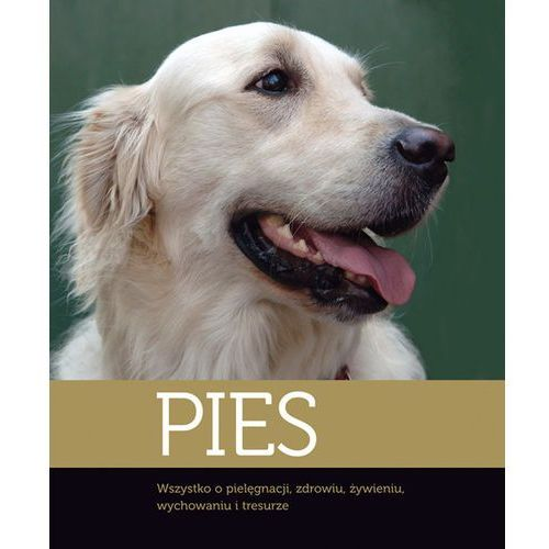 Pies Wszystko o pielęgnacji zdrowiu żywieniu ... (450 str.)