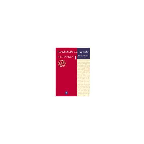 Historia I. Kształcenie w zakresie podstawowym. Poradnik dla nauczyciela liceum i technikum (2007)