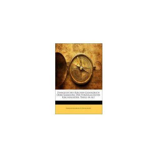 Evangelisches Kirchen-Gesangbuch oder Sammlung der vorzüglichsten Kirchenlieder. (9781141975747)