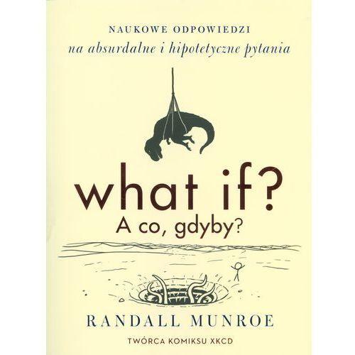 What if? A co gdyby? Naukowe odpowiedzi na absurdalne i hipotetyczne pytania - Randall Munroe (9788380152724)