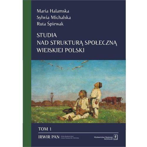 Studia nad strukturą społeczną wiejskiej Polski. Tom 1 - Maria Halamska (9788373838604)