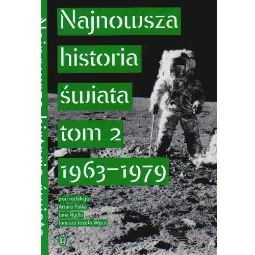 Najnowsza historia świata Tom 2 1963 - 1979 - Praca zbiorowa (2016)