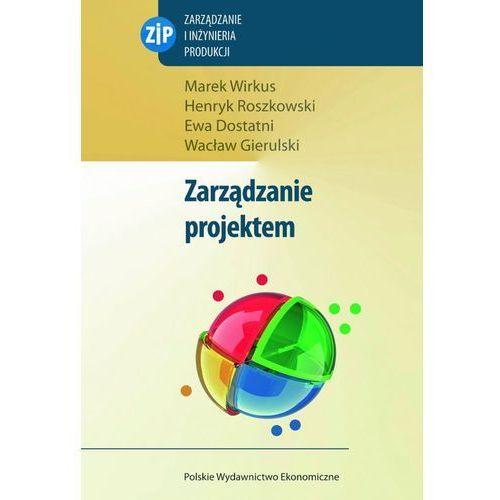 Zarządzanie projektem - Wirkus Marek, Roszkowski Henryk, Dostatni Ewa (9788320820805)