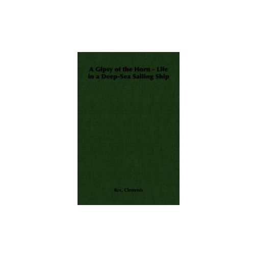 Gipsy of the Horn - Life in a Deep-Sea Sailing Ship (9781406794106)