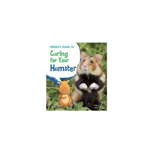 Nibble's Guide to Caring for Your Hamster (9781406250671)