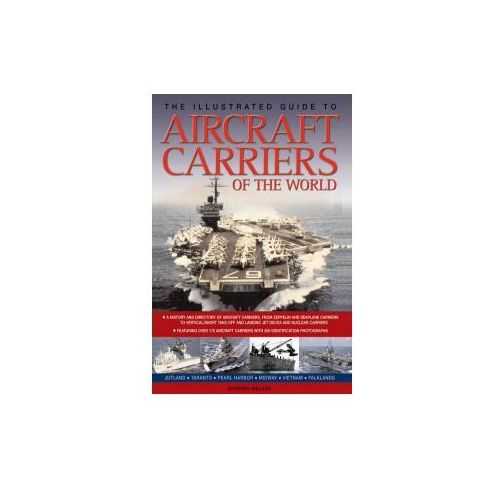 Illustrated Guide to Aircraft Carriers of the World (9781780192178)