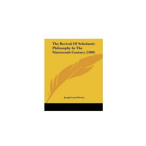 Revival Of Scholastic Philosophy In The Nineteenth Century (1909) (9781437319781)