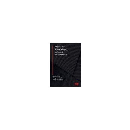 Horyzonty i perspektywy edukacji równościowej (474 str.)