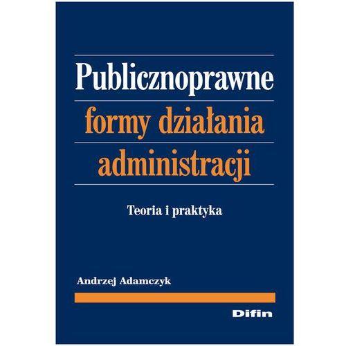 Publicznoprawne formy działania administracji. Teoria i praktyka (2012)