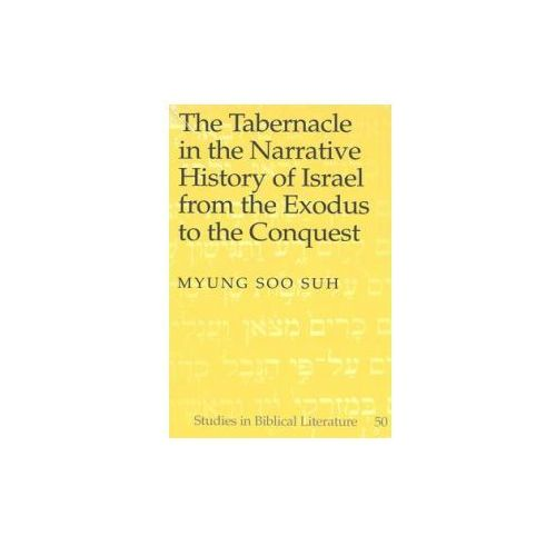 Tabernacle in the Narrative History of Israel from the Exodus to the Conquest (9780820461526)