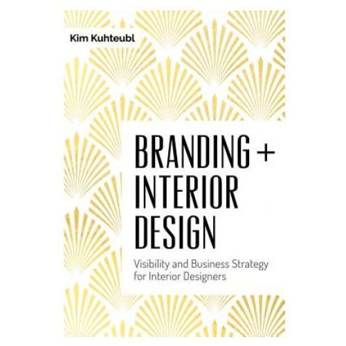 Branding Interior Design: Visibilty and Business Strategy for Interior Designers (9780764351297)