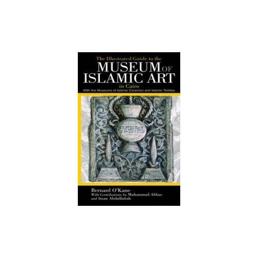Illustrated Guide to the Museum of Islamic Art in Cairo