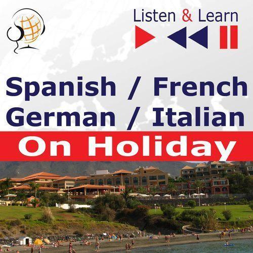 Spanish / French / German / Italian - on Holiday. Listen & Learn to Speak - Dorota Guzik (2013)