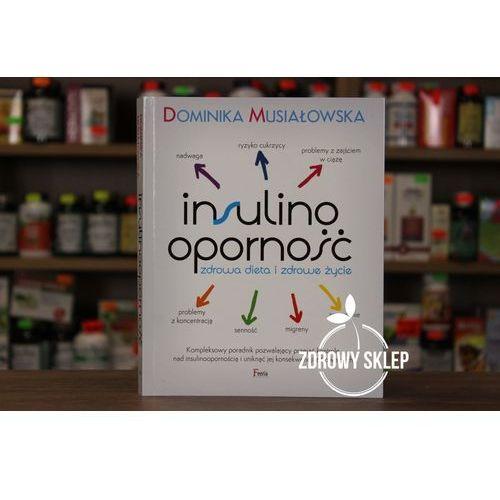 Insulinooporność Zdrowa dieta i zdrowe życie - Dominika Musiałowska, Feeria
