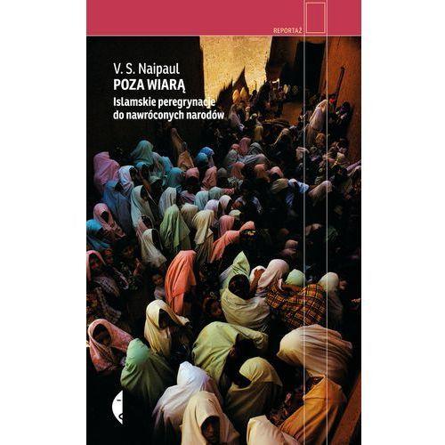 POZA WIARĄ ISLAMSKIE PEREGRYNACJE DO NAWRÓCONYCH NARODÓW TW, V.S Naipaul