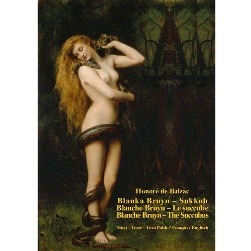 Blanka Bruyn - Sukkub. Blanche Bruyn - Le succube. Blanche Bruyn - The Succubus (9788380640771)