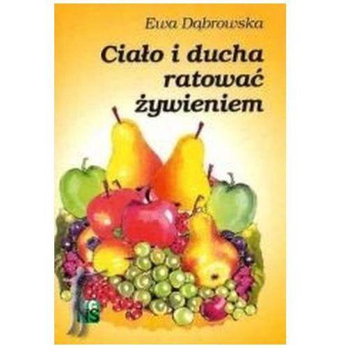 Ciało i ducha ratować żywieniem Ewa Dąbrowska