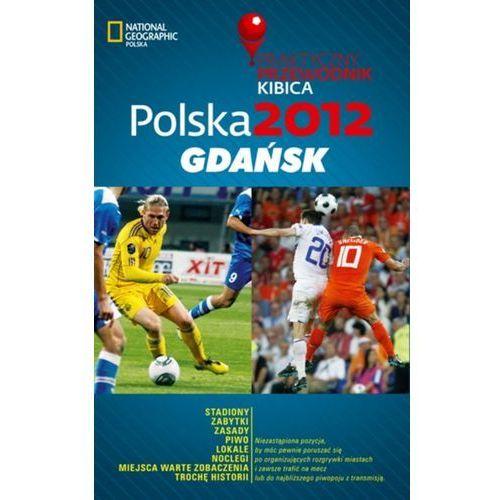 Polska 2012: Gdańsk. Praktyczny przewodnik kibica, praca zbiorowa