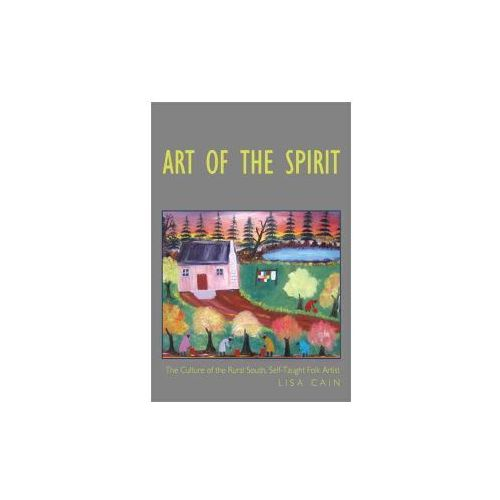 Art of the Spirit: The Culture of the Rural South, Self-Taught Artist Lisa Cain