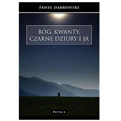 Bóg, kwanty, czarne dziury i ja - marki Paweł dąbrowski