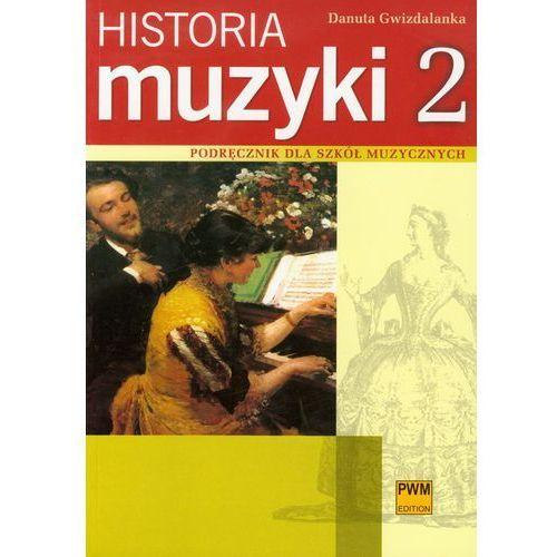 Historia muzyki 2 Podręcznik dla szkół muzycznych, Danuta Gwizdalanka