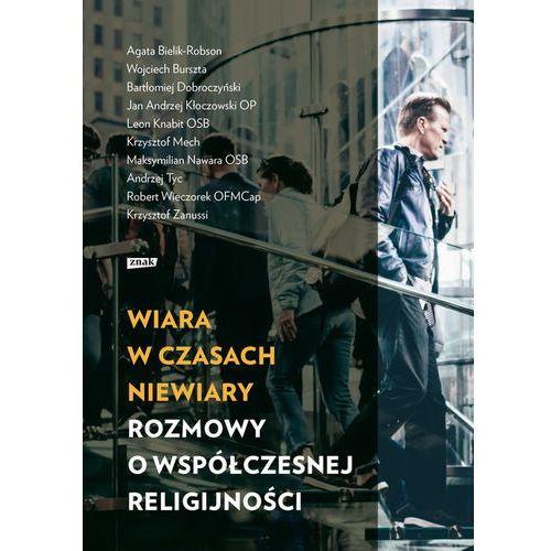Wiara w czasach niewiary Rozmowy o współczesnej religijności (264 str.)