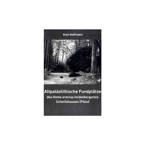 Altpal olithische Fundpl tze Des Homo Erectus Heidelbergensis Schmitshausen (Pfalz) (9783837056969)