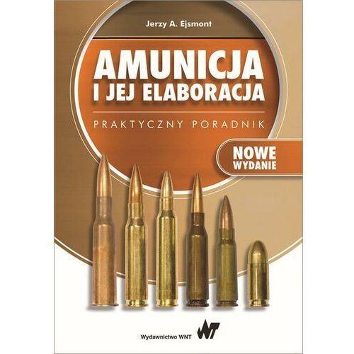 Amunicja i jej elaboracja. Praktyczny poradnik - Jerzy A. Ejsmont - ebook