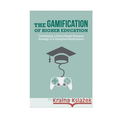 The Gamification of Higher Education (9781137338730)