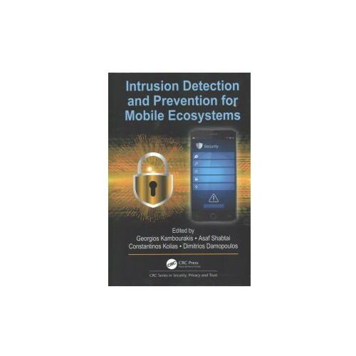 Intrusion Detection And Prevention For Mobile Ecosystems (9781138033573)