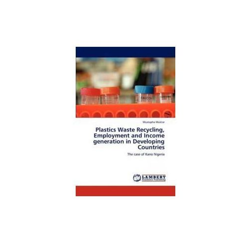 Plastics Waste Recycling, Employment And Income Generation In Developing Countries