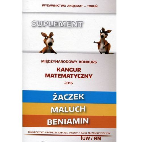 Kangur matematyczny - Suplement 2016 Żaczek/Maluch/Beniamin - Praca zbiorowa, praca zbiorowa