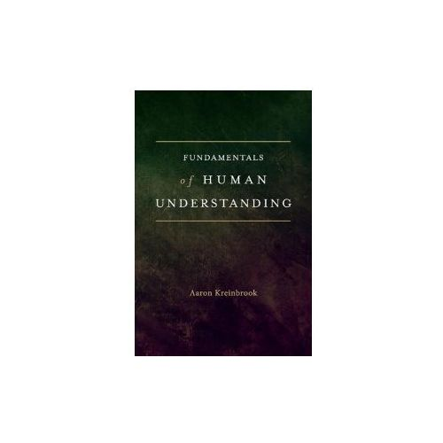 Fundamentals of Human Understanding (9781543938678)