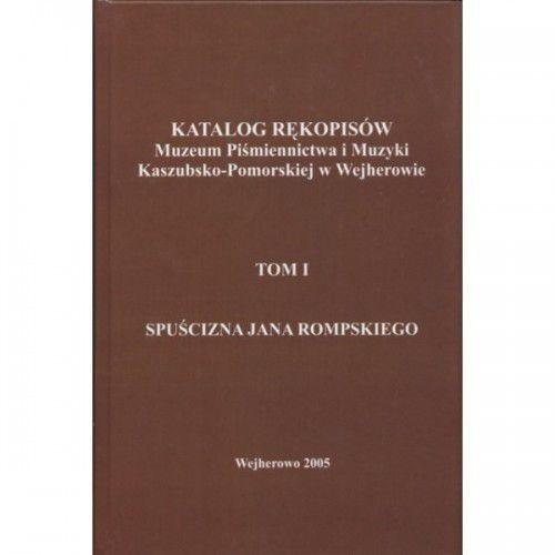 Katalog rękopisów Muzeum Piśmiennictwa i Muzyki Kaszubsko-Pomorskiej w Wejherowie. Spuścizna Jana Rompskiego